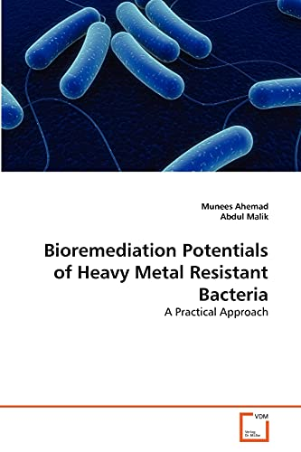 Bioremediation Potentials of Heavy Metal Resistant Bacteria: A Practical Approach: Munees Ahemad