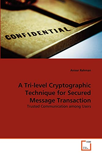A Tri-Level Cryptographic Technique for Secured Message Transaction: Anisur Rahman