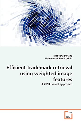 Efficient Trademark Retrieval Using Weighted Image Features: Madeena Sultana