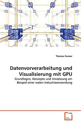 Datenvorverarbeitung Und Visualisierung Mit Gpu (Paperback): Thomas Panner