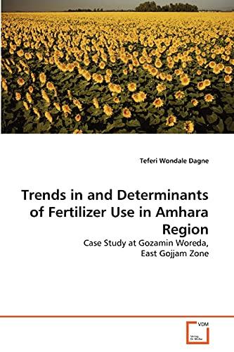 Trends in and Determinants of Fertilizer Use in Amhara Region: Teferi Wondale Dagne