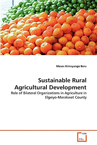9783639376586: Sustainable Rural Agricultural Development: Role of Bilateral Organizations in Agriculture in Elgeiyo-Marakwet County