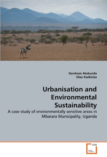 9783639376852: Urbanisation and Environmental Sustainability: A case study of environmentally sensitive areas in Mbarara Municipality, Uganda