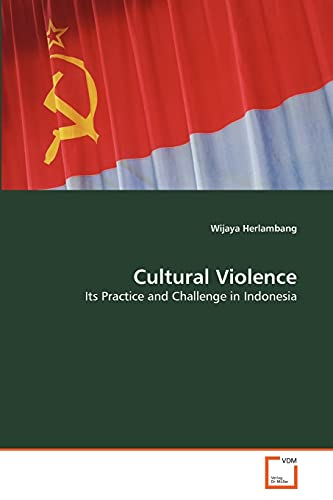 9783639377156: Cultural Violence: Its Practice and Challenge in Indonesia