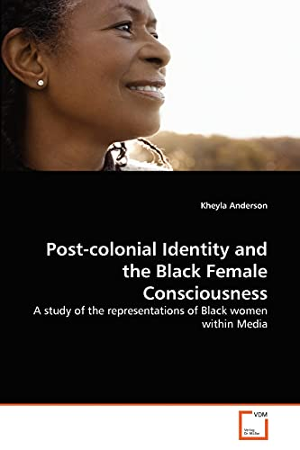 Post-Colonial Identity and the Black Female Consciousness (Paperback): Kheyla Anderson