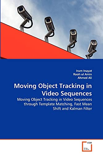 Moving Object Tracking in Video Sequences: Moving Object Tracking in Video Sequences through Template Matching, Fast Mean Shift and Kalman Filter (3639377559) by Inayat, Irum; ul Amin, Rooh; Ali, Ahmed