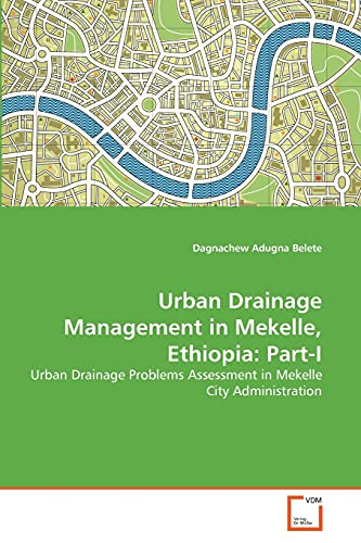 9783639377613: Urban Drainage Management in Mekelle, Ethiopia: Part-I: Urban Drainage Problems Assessment in Mekelle City Administration