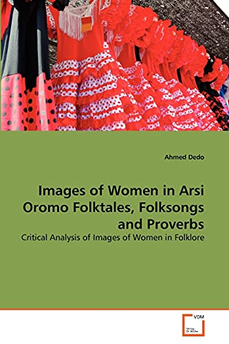 9783639377972: Images of Women in Arsi Oromo Folktales, Folksongs and Proverbs: Critical Analysis of Images of Women in Folklore