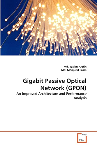 9783639378122: Gigabit Passive Optical Network (GPON): An Improved Architecture and Performance Analysis