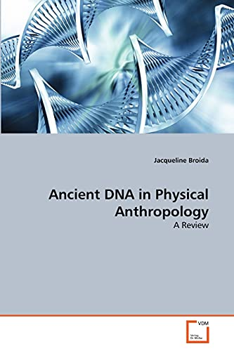 Ancient DNA in Physical Anthropology: A Review: Jacqueline Broida