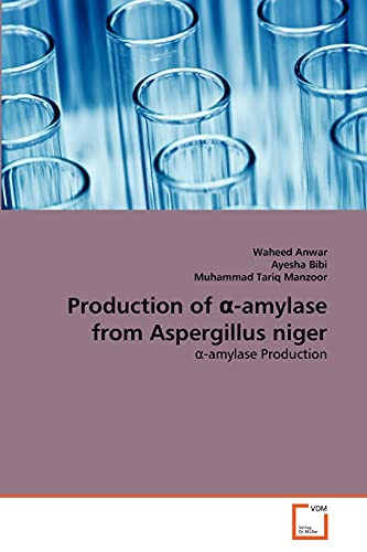 Production of a-amylase from Aspergillus niger: Waheed Anwar