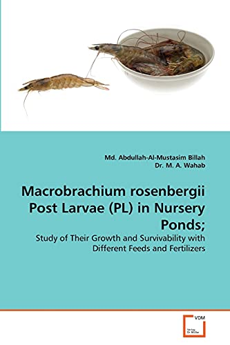 9783639380187: Macrobrachium rosenbergii Post Larvae (PL) in Nursery Ponds;: Study of Their Growth and Survivability with Different Feeds and Fertilizers