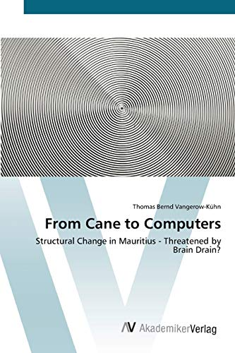 From Cane to Computers: Structural Change in Mauritius - Threatened by Brain Drain?: Thomas Bernd ...