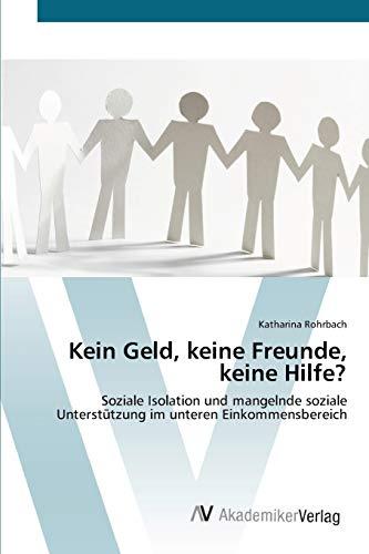 9783639382648: Kein Geld, keine Freunde, keine Hilfe?: Soziale Isolation und mangelnde soziale Unterstützung im unteren Einkommensbereich (German Edition)