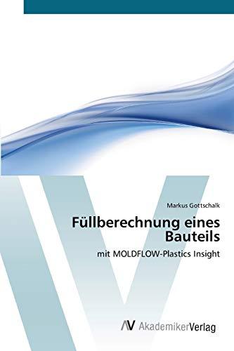 Füllberechnung eines Bauteils: mit MOLDFLOW-Plastics Insight: Markus Gottschalk