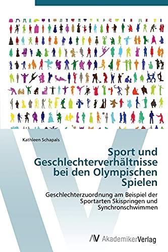 9783639384109: Sport und Geschlechterverhältnisse bei den Olympischen Spielen: Geschlechterzuordnung am Beispiel der Sportarten Skispringen und Synchronschwimmen (German Edition)