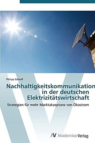 9783639384741: Nachhaltigkeitskommunikation in der deutschen Elektrizitätswirtschaft: Strategien für mehr Marktakzeptanz von Ökostrom (German Edition)