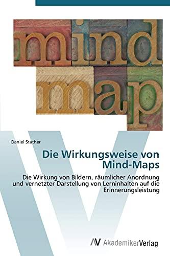 9783639385137: Die Wirkungsweise von Mind-Maps: Die Wirkung von Bildern, räumlicher Anordnung und vernetzter Darstellung von Lerninhalten auf die Erinnerungsleistung (German Edition)