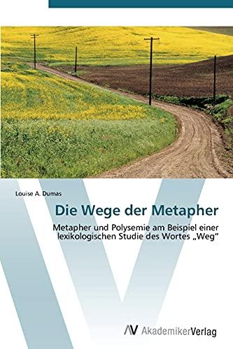 """9783639385854: Die Wege der Metapher: Metapher und Polysemie am Beispiel einer lexikologischen Studie des Wortes """"Weg"""""""
