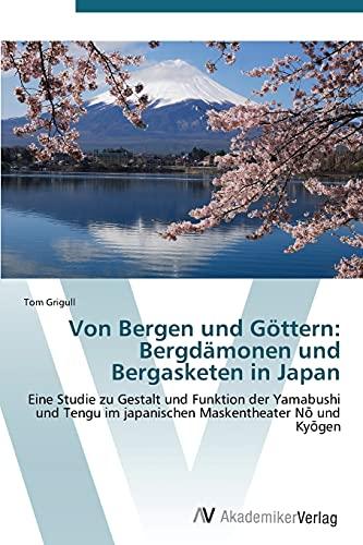 9783639386332: Von Bergen und Göttern: Bergdämonen und Bergasketen in Japan: Eine Studie zu Gestalt und Funktion der Yamabushi und Tengu im japanischen Maskentheater Nō und Kyōgen (German Edition)