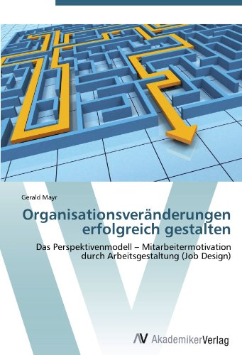 9783639386790: Organisationsveränderungen erfolgreich gestalten: Das Perspektivenmodell -  Mitarbeitermotivation durch Arbeitsgestaltung (Job Design)