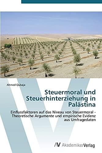 9783639387896: Steuermoral und Steuerhinterziehung in Palästina: Einflussfaktoren auf das Niveau von Steuermoral - Theoretische Argumente und empirische Evidenz aus Umfragedaten (German Edition)