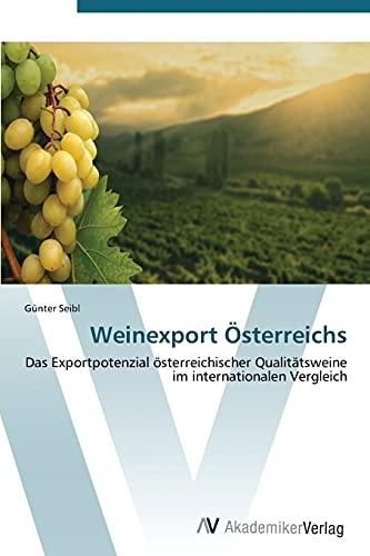 9783639388022: Weinexport Österreichs: Das Exportpotenzial österreichischer Qualitätsweine im internationalen Vergleich (German Edition)