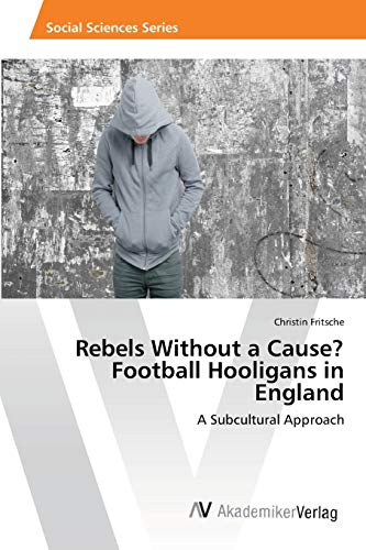 9783639389081: Rebels Without a Cause? Football Hooligans in England: A Subcultural Approach