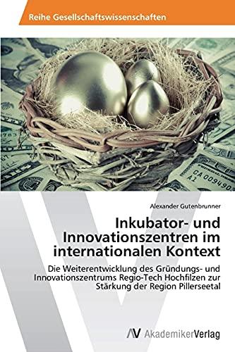 9783639389180: Inkubator- und Innovationszentren im internationalen Kontext: Die Weiterentwicklung des Gründungs- und Innovationszentrums Regio-Tech Hochfilzen zur Stärkung der Region Pillerseetal (German Edition)