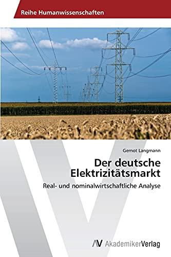 9783639389586: Der deutsche Elektrizitätsmarkt: Real- und nominalwirtschaftliche Analyse (German Edition)