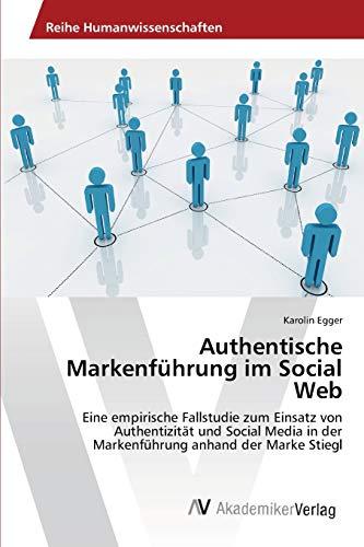 9783639390018: Authentische Markenführung im Social Web: Eine empirische Fallstudie zum Einsatz von Authentizität und Social Media in der Markenführung anhand der Marke Stiegl (German Edition)