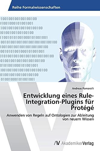Entwicklung Eines Rule-Integration-Plugins Fur Protege (Paperback): Pomarolli Andreas