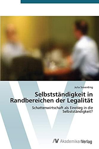 9783639390445: Selbstständigkeit in Randbereichen der Legalität: Schattenwirtschaft als Einstieg in die Selbstständigkeit? (German Edition)