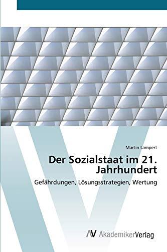 9783639391107: Der Sozialstaat im 21. Jahrhundert: Gefährdungen, Lösungsstrategien, Wertung