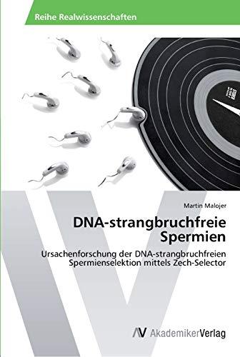 DNA-strangbruchfreie Spermien: Ursachenforschung der DNA-strangbruchfreien Spermienselektion ...