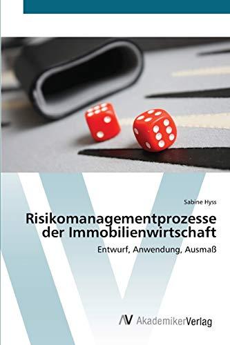 Risikomanagementprozesse der Immobilienwirtschaft: Entwurf, Anwendung, Ausmaß (German Edition): ...