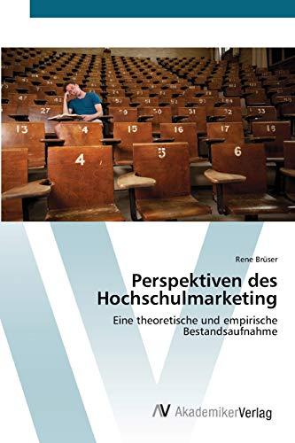 Perspektiven des Hochschulmarketing: Eine theoretische und empirische Bestandsaufnahme (German ...