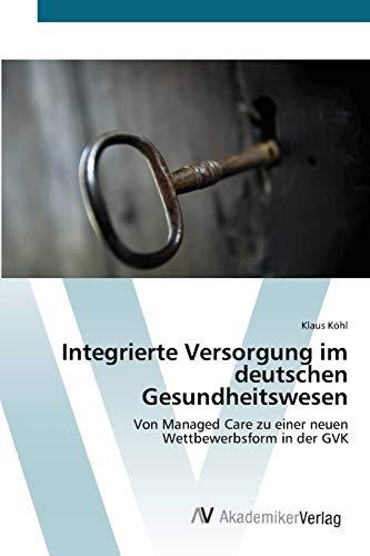 9783639392647: Integrierte Versorgung im deutschen Gesundheitswesen: Von Managed Care zu einer neuen Wettbewerbsform in der GVK