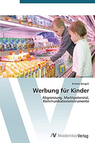 9783639393637: Werbung f�r Kinder: Abgrenzung, Marktpotenzial,  Kommunikationsinstrumente