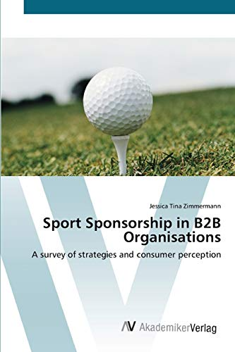 9783639393774: Sport Sponsorship in B2B Organisations: A survey of strategies and consumer perception