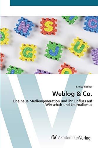 9783639394092: Weblog & Co.: Eine neue Mediengeneration und ihr Einfluss auf Wirtschaft und Journalismus (German Edition)
