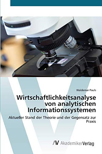 Wirtschaftlichkeitsanalyse von analytischen Informationssystemen: Waldemar Pauls