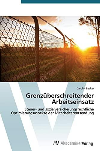 9783639395150: Grenzüberschreitender Arbeitseinsatz: Steuer- und sozialversicherungsrechtliche Optimierungsaspekte der Mitarbeiterentsendung