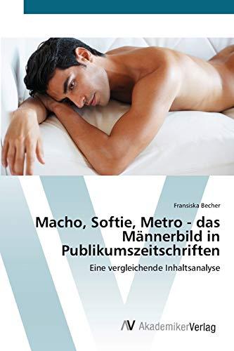 Macho, Softie, Metro - Das Mannerbild in Publikumszeitschriften: Fransiska Becher
