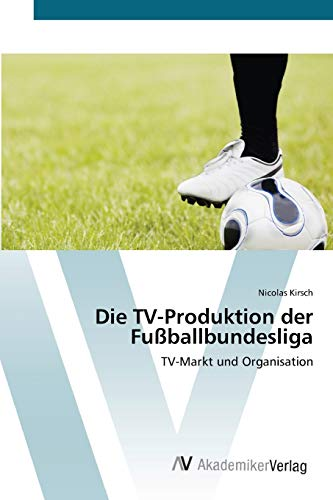 Die TV-Produktion der Fußballbundesliga: Nicolas Kirsch