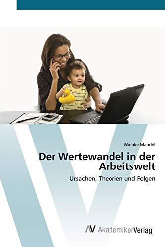 9783639398335: Der Wertewandel in der Arbeitswelt: Ursachen, Theorien und Folgen (German Edition)