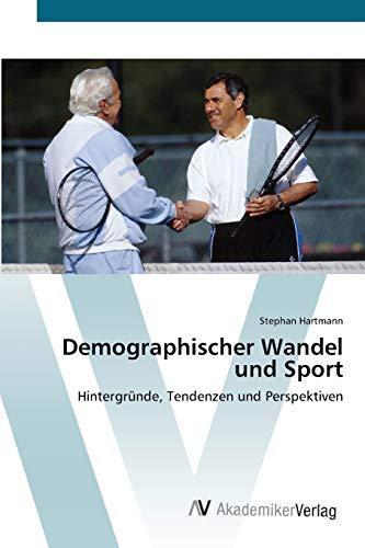 Demographischer Wandel und Sport: Hintergründe, Tendenzen und Perspektiven (German Edition): ...
