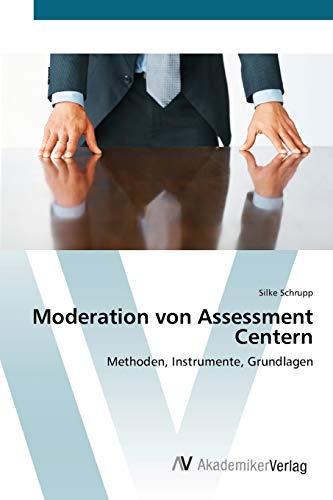 Moderation von Assessment Centern: Methoden, Instrumente, Grundlagen (German Edition): Silke Schrupp
