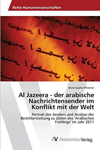 9783639399608: Al Jazeera - der arabische Nachrichtensender im Konflikt mit der Welt