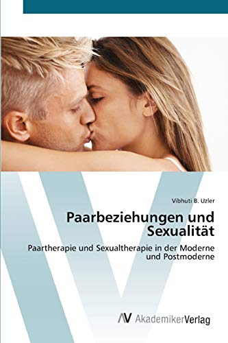 9783639400229: Paarbeziehungen und Sexualität: Paartherapie und Sexualtherapie  in der Moderne und Postmoderne